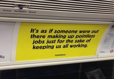 """Poster saying """"It's as if someone were out there making up pointless jobs just for the sake of keeping us all working"""""""