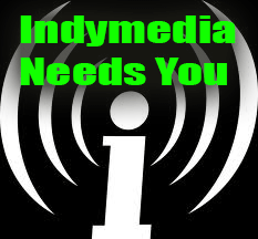 Indymedia-needs-you