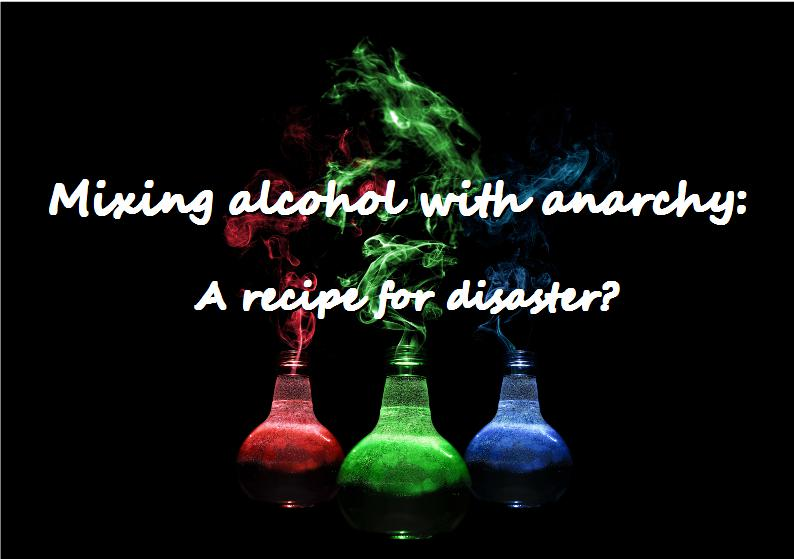 Mixing Anarchy With Alcohol A Recipe For Disaster Kebele