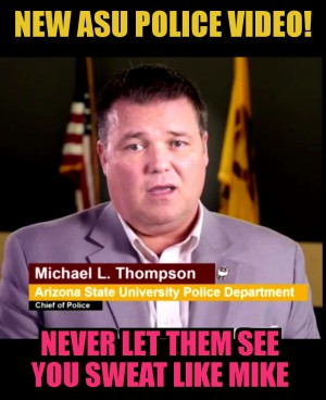 asu police video sweat like chief Mike Thompson