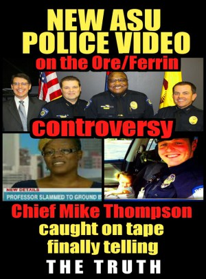 ASU Police video Ore Ferrin Chief Thompson