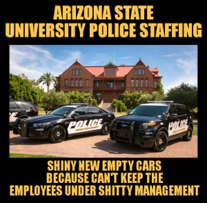 Arizona state University police now hiring always hiring shitty management